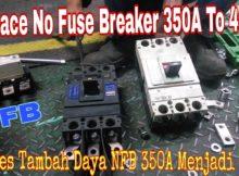 Proses Penggantian NFB 350 Ampere 380vAC Tambah Daya Menjadi 400A 152.000 Watt No Fuse Breaker