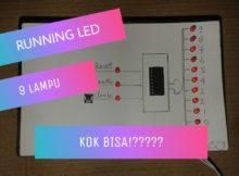 Cara merancang running led 9 lampu  KOK BISA !!! ??? so... gimana kalo 8, 7, 6, 5, 4, 3, 2 LED ???